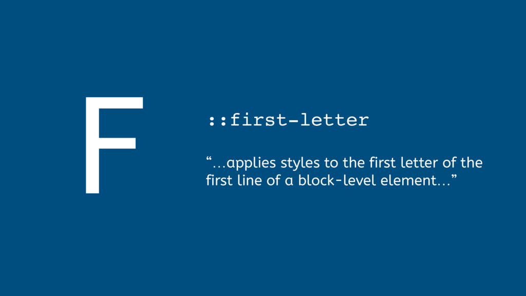 """F ::first-letter  """"…applies styles to the fir..."""