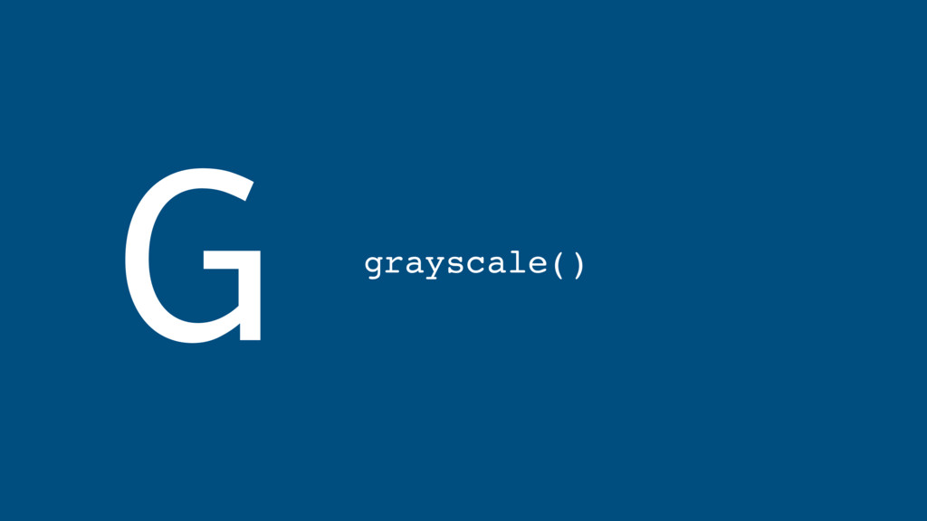 G grayscale()