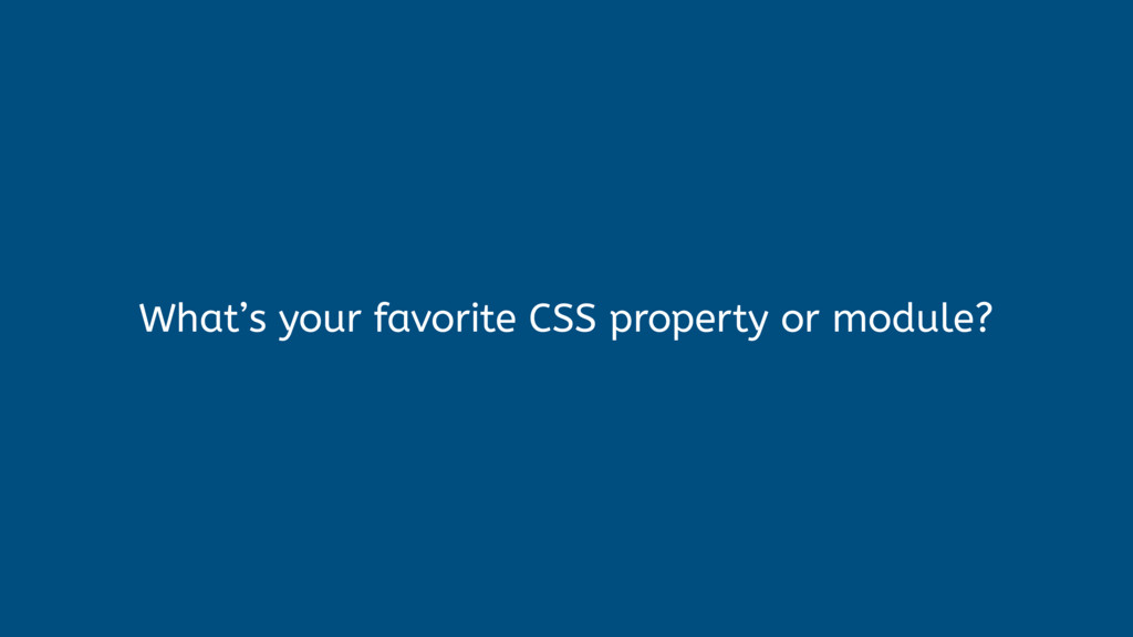 What's your favorite CSS property or module?
