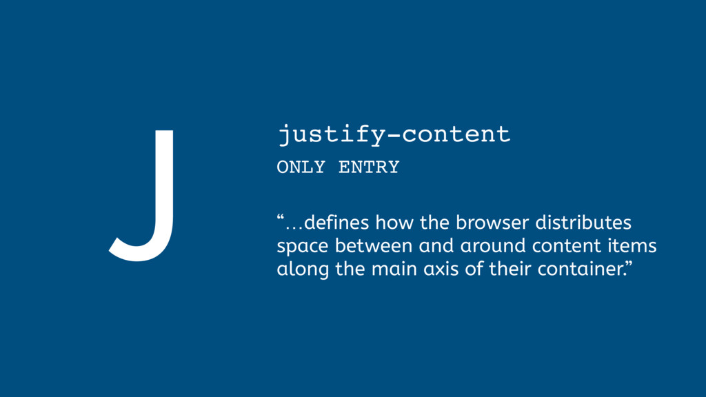 """J justify-content ONLY ENTRY  """"…defines how ..."""