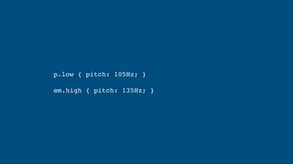 p.low { pitch: 105Hz; } em.high { pitch: 135Hz;...