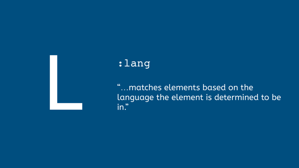 """L :lang  """"…matches elements based on the lang..."""