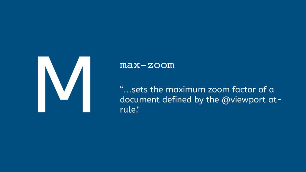 "M max-zoom  ""…sets the maximum zoom factor of..."