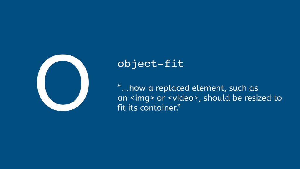 """O object-fit  """"…how a replaced element, such ..."""