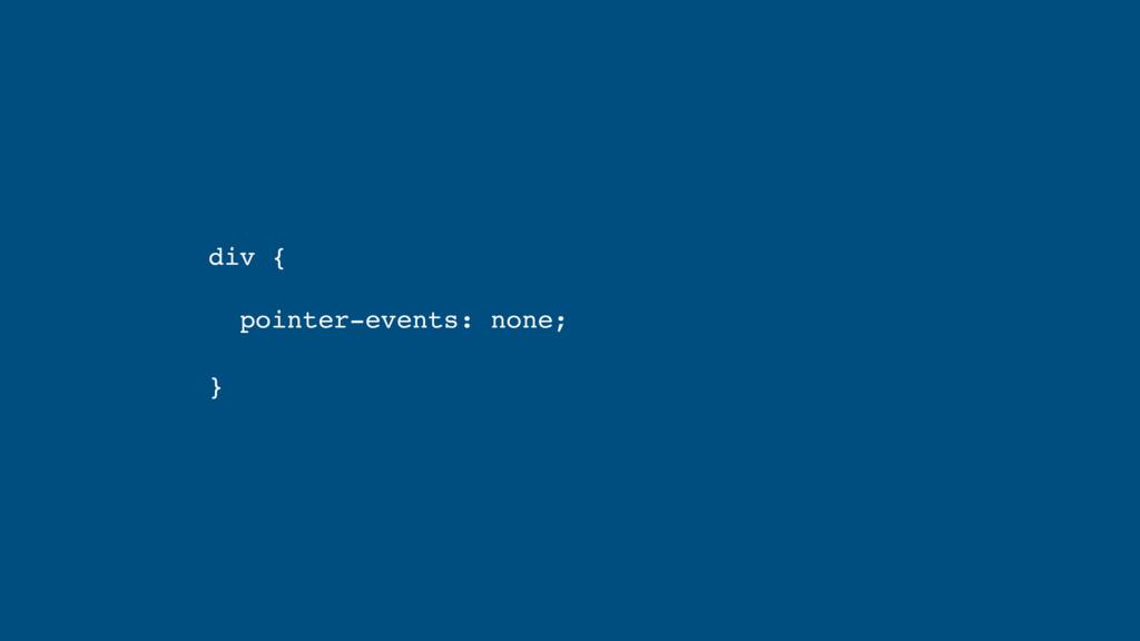 div {  pointer-events: none; }