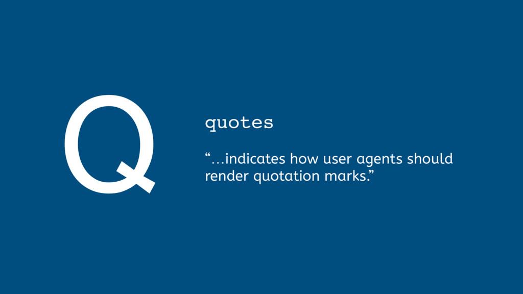 "Q quotes  ""…indicates how user agents should ..."