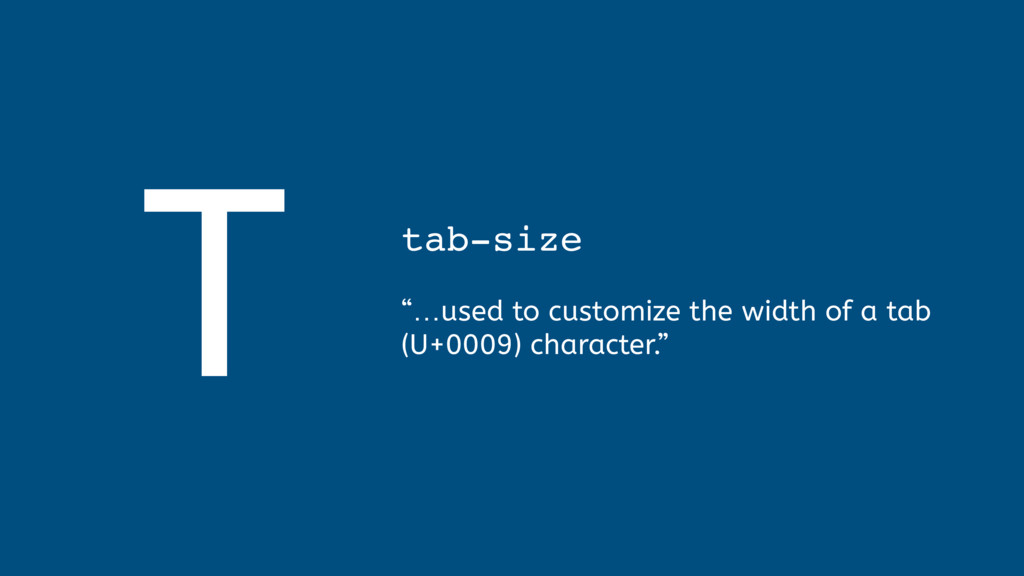 """T tab-size  """"…used to customize the width of ..."""