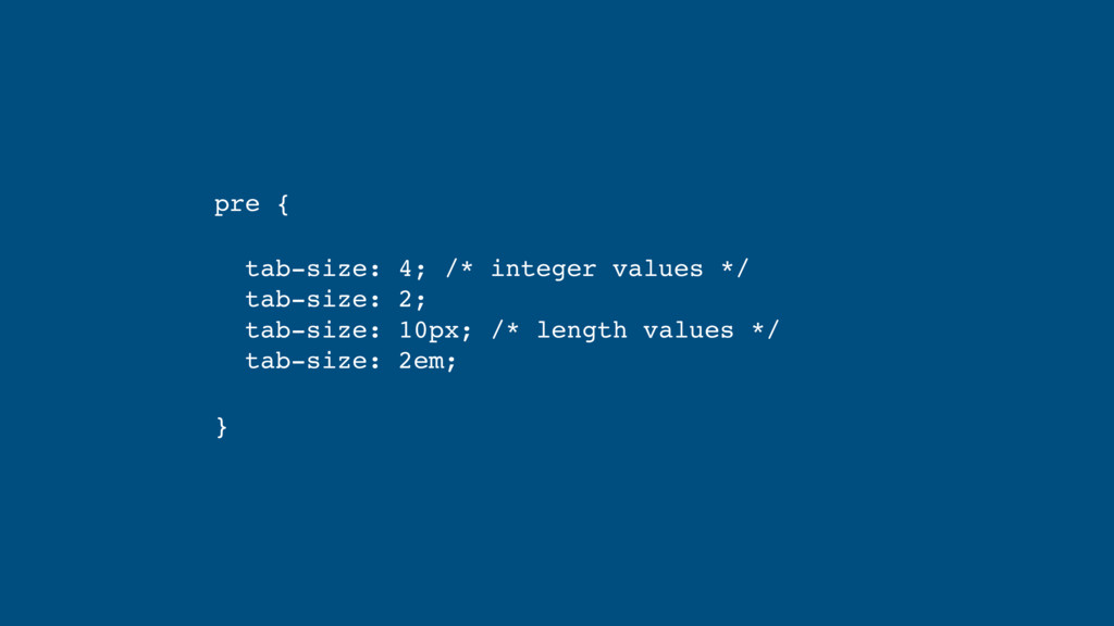 pre { tab-size: 4; /* integer values */ tab-si...