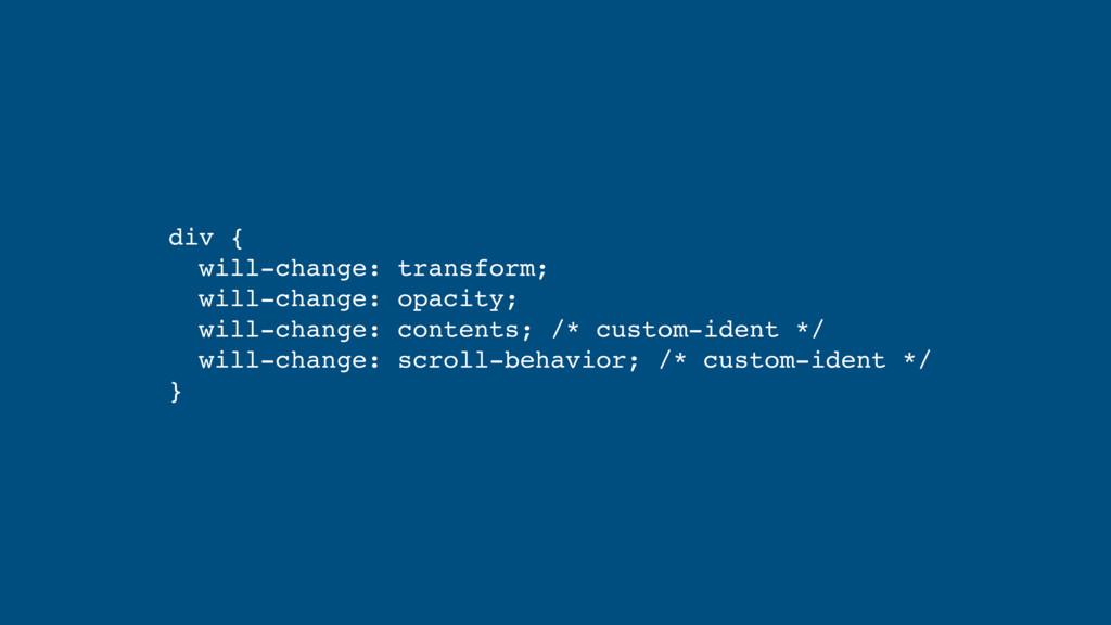 div { will-change: transform; will-change: op...