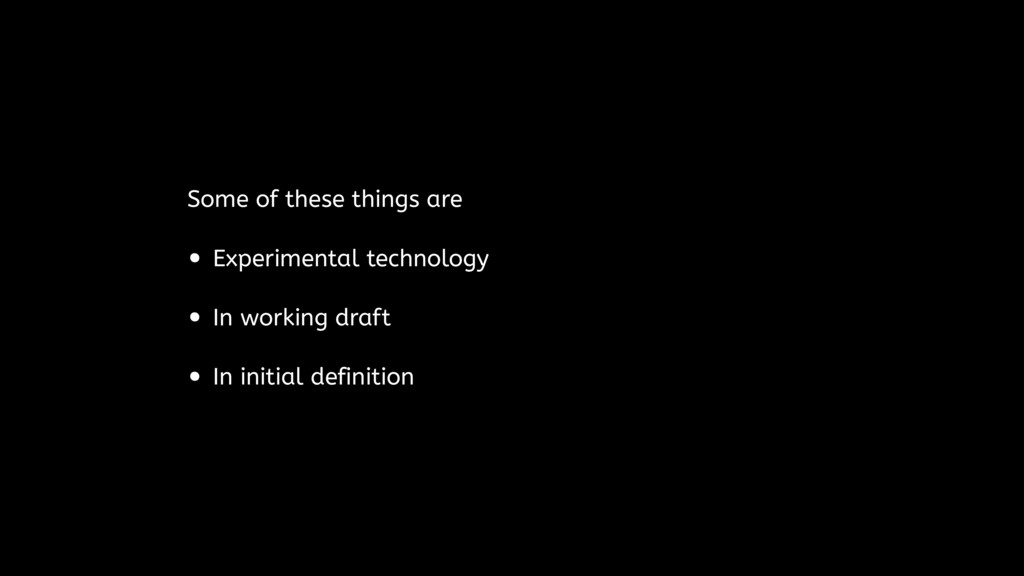 Some of these things are • Experimental technol...