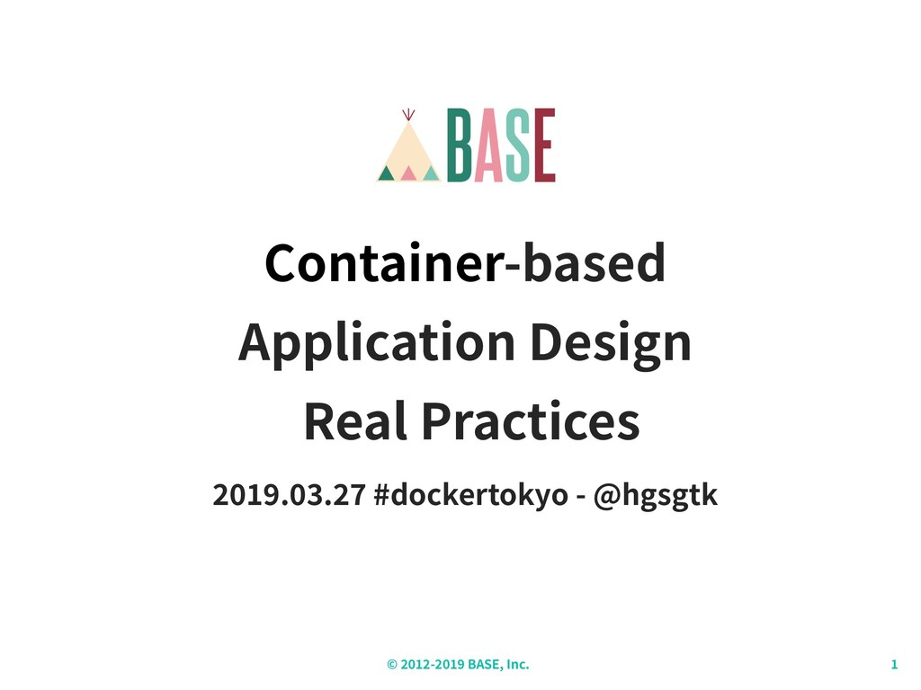 © - BASE, Inc. Container-based Application Desi...