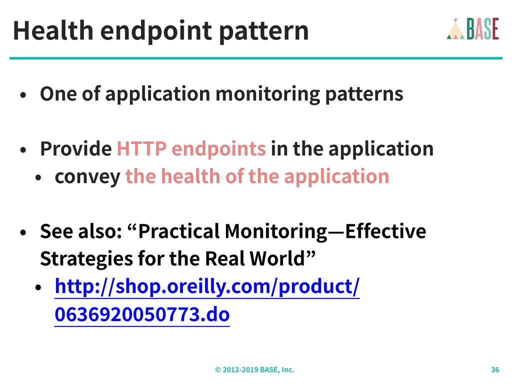 © - BASE, Inc. Health endpoint pattern • One of...