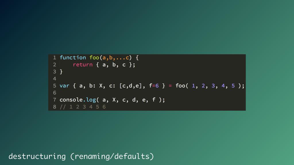 destructuring (renaming/defaults)