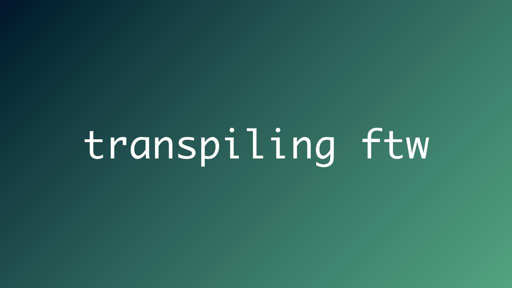transpiling ftw