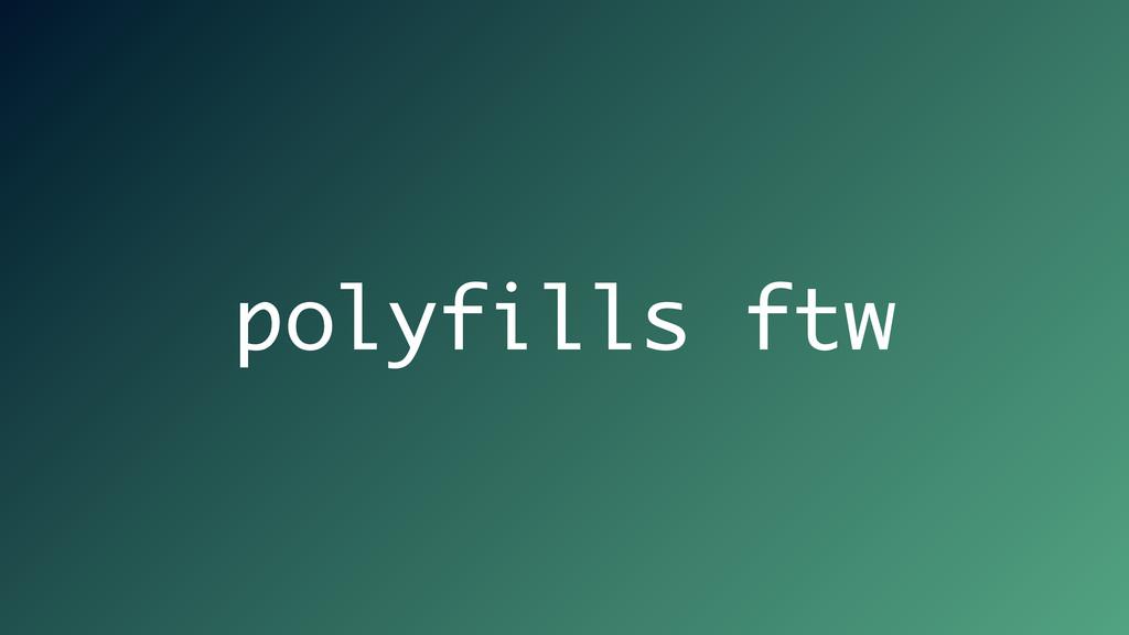 polyfills ftw