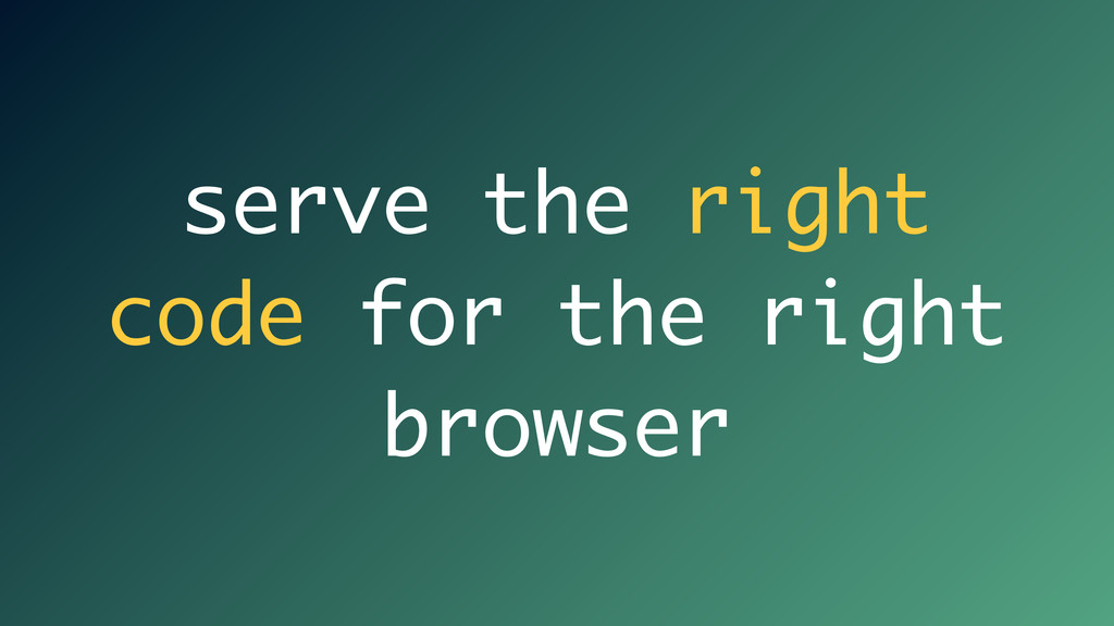 serve the right code for the right browser