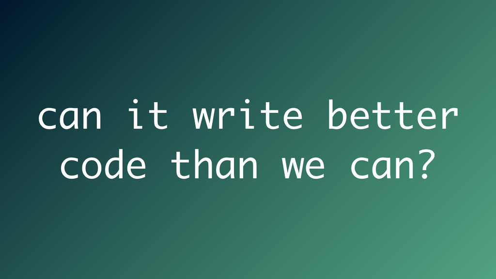can it write better code than we can?