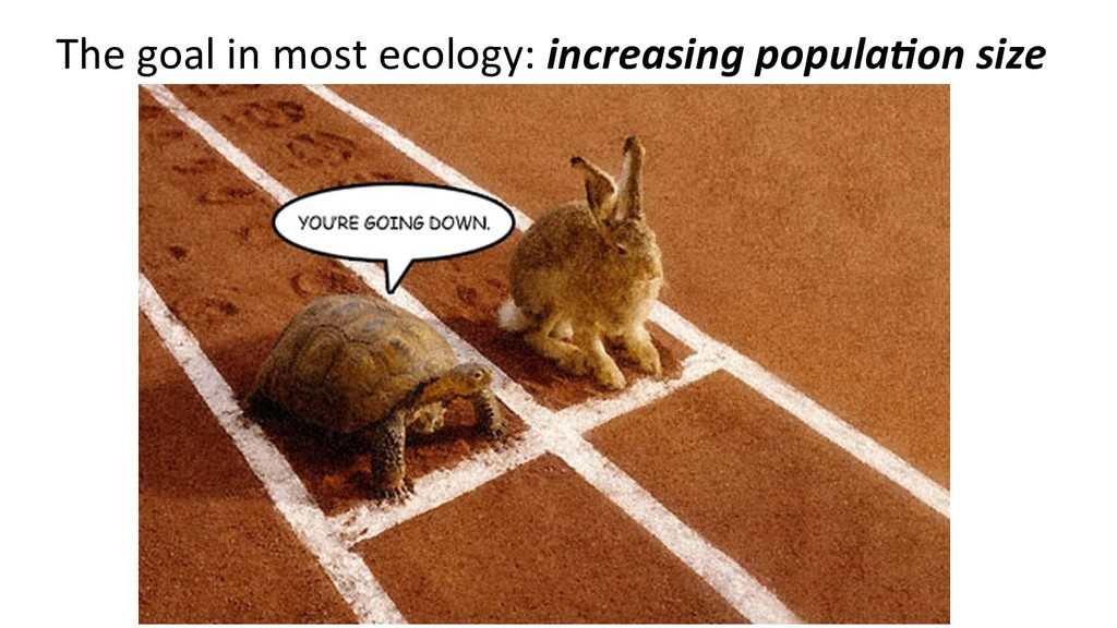 The goal in most ecology: increasing popula.on ...
