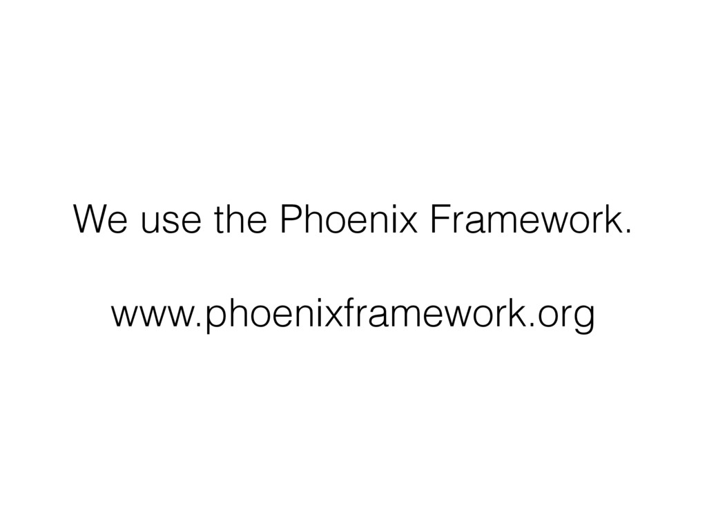 We use the Phoenix Framework. 