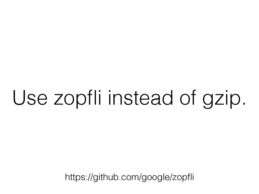 Use zopfli instead of gzip. https://github.com/g...