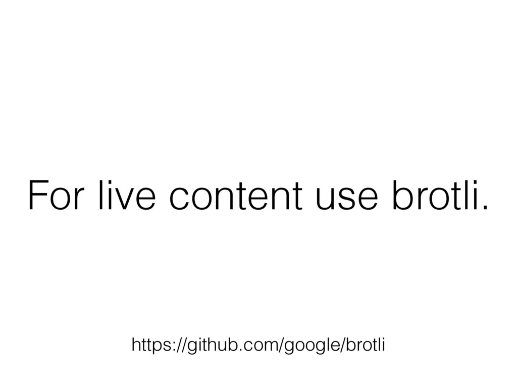 For live content use brotli. https://github.com...