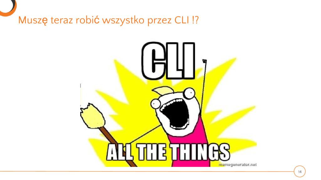 Muszę teraz robić wszystko przez CLI !? 14