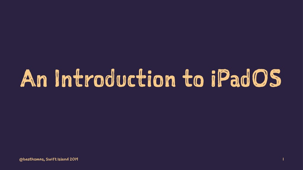 An Introduction to iPadOS @basthomas, Swift Isl...