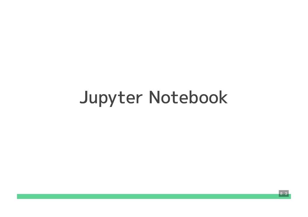 Jupyter Notebook Jupyter Notebook 8 . 3