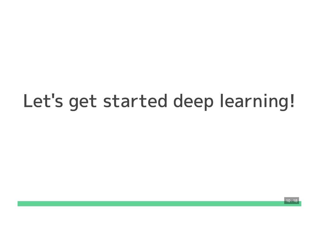 Let's get started deep learning! Let's get star...
