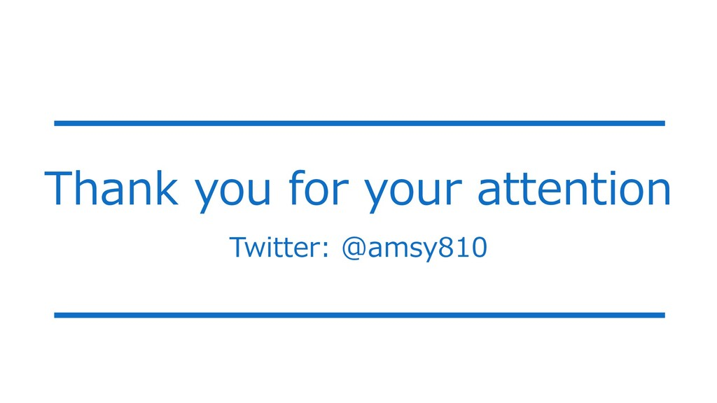Thank you for your attention Twitter: @amsy810