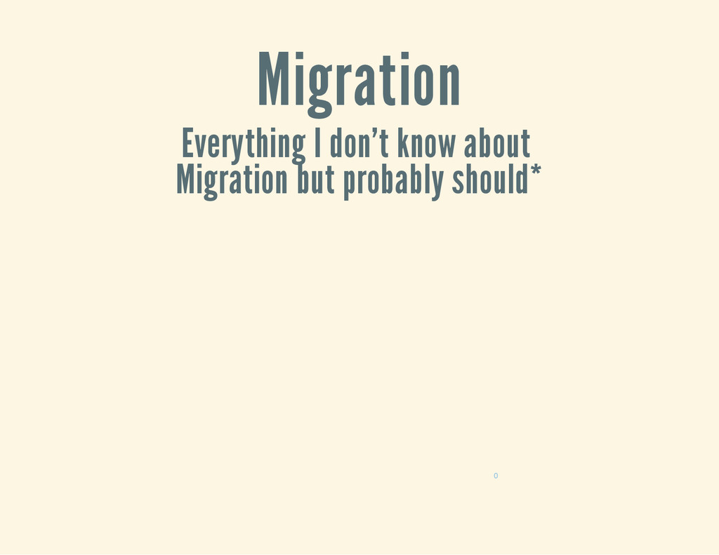 Migration Everything I don't know about Migrati...