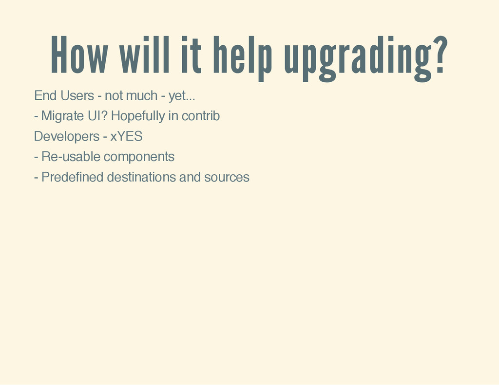 How will it help upgrading? End Users - not muc...