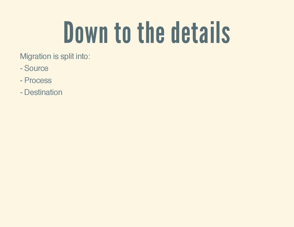 Down to the details Migration is split into: - ...