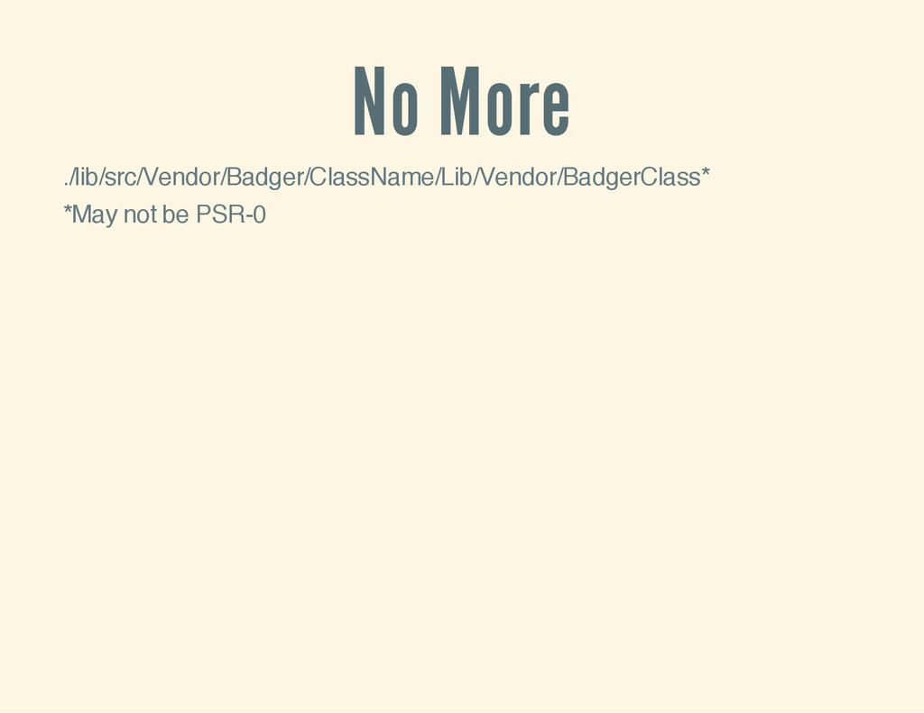 No More ./lib/src/Vendor/Badger/ClassName/Lib/V...