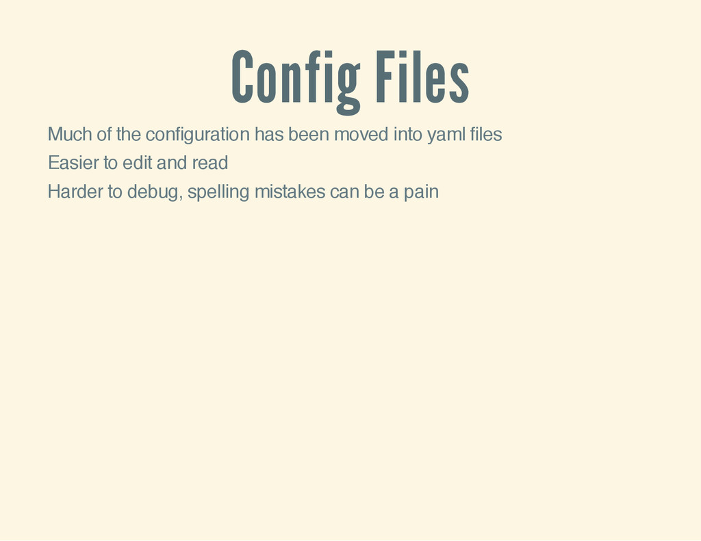 Config Files Much of the configuration has been...