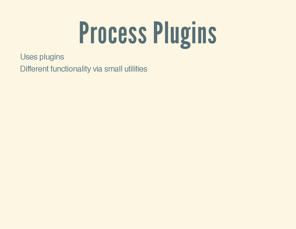 Process Plugins Uses plugins Different function...