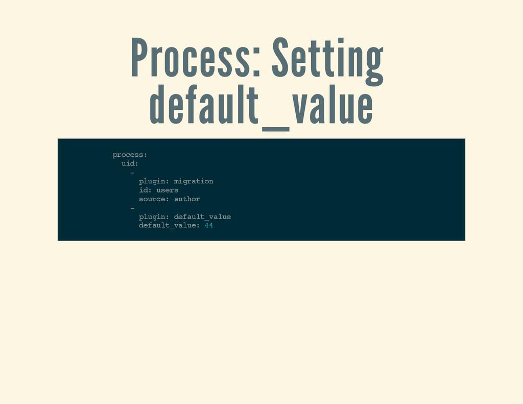 Process: Setting default_value p r o c e s s : ...