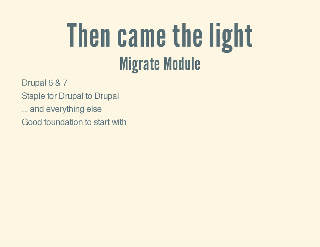 Then came the light Migrate Module Drupal 6 & 7...