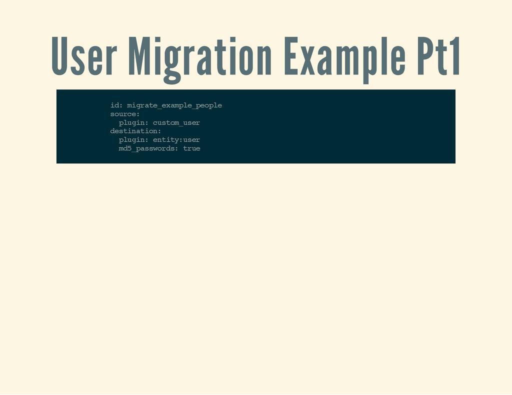 User Migration Example Pt1 i d : m i g r a t e ...