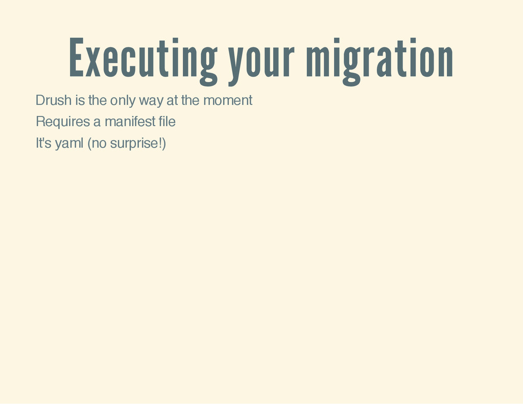 Executing your migration Drush is the only way ...