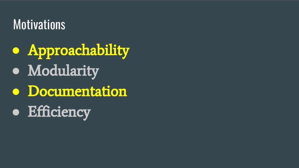 Motivations ● Approachability ● Modularity ● Do...