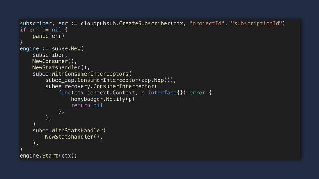 subscriber, err := cloudpubsub.CreateSubscriber...