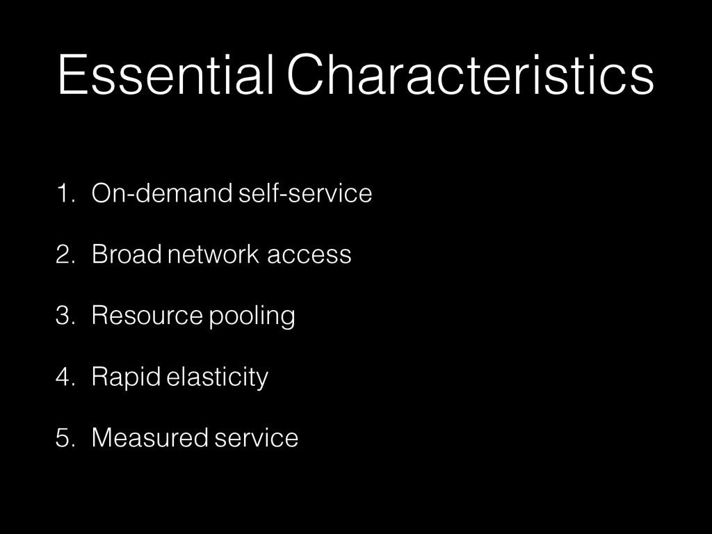 Essential Characteristics 1. On-demand self-ser...