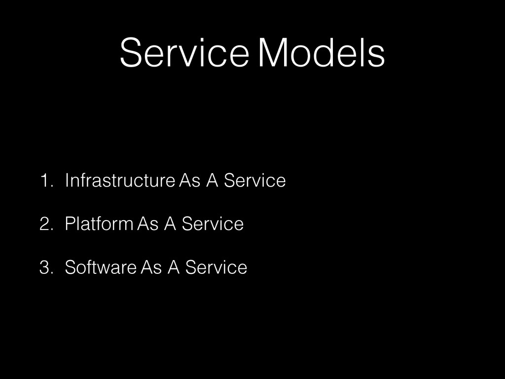 Service Models 1. Infrastructure As A Service 2...