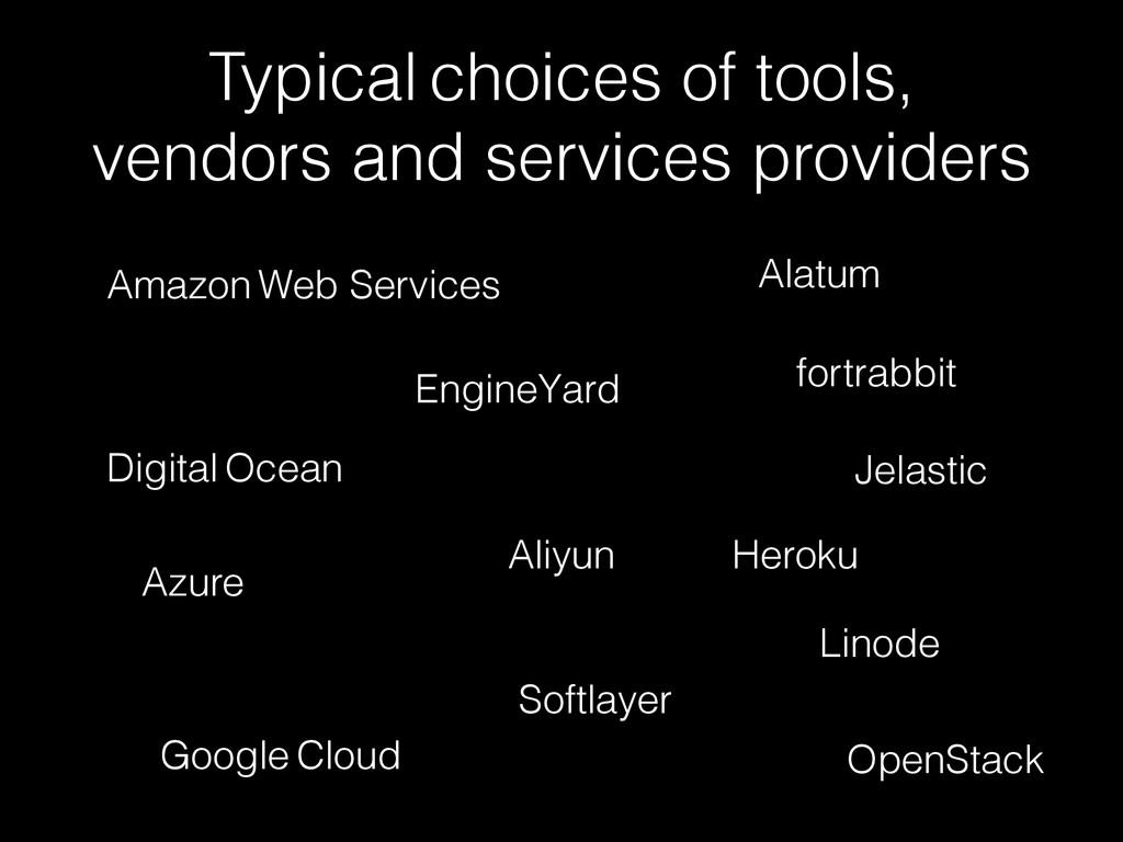 Typical choices of tools, vendors and services ...
