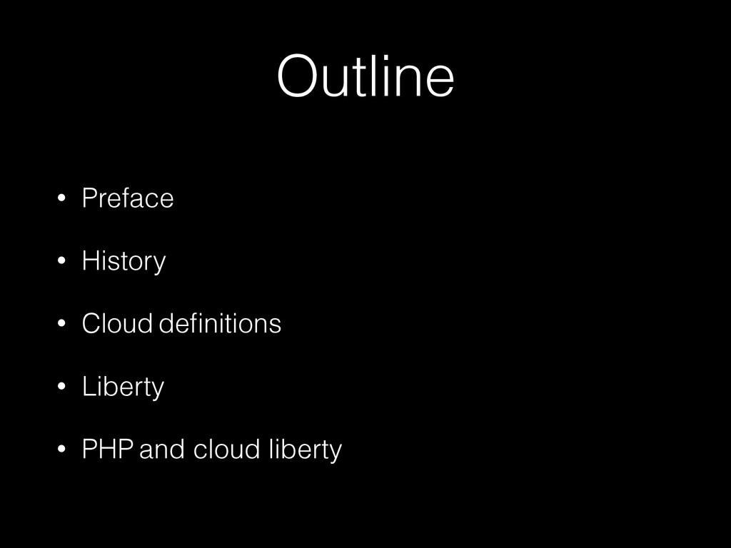Outline • Preface • History • Cloud definitions ...
