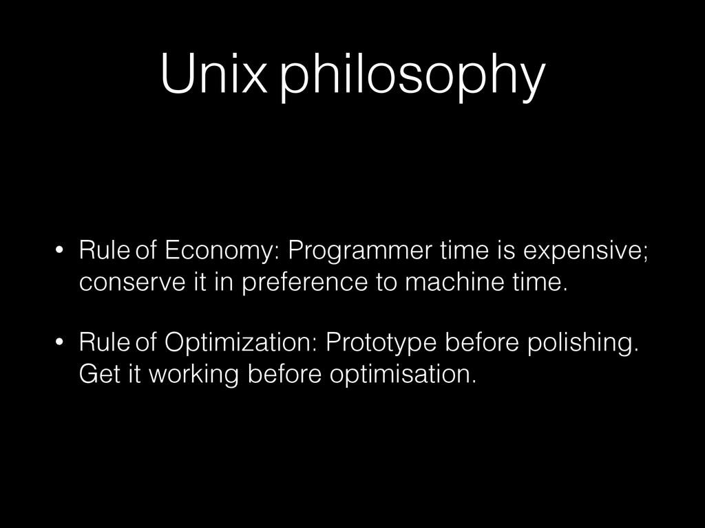 Unix philosophy • Rule of Economy: Programmer t...