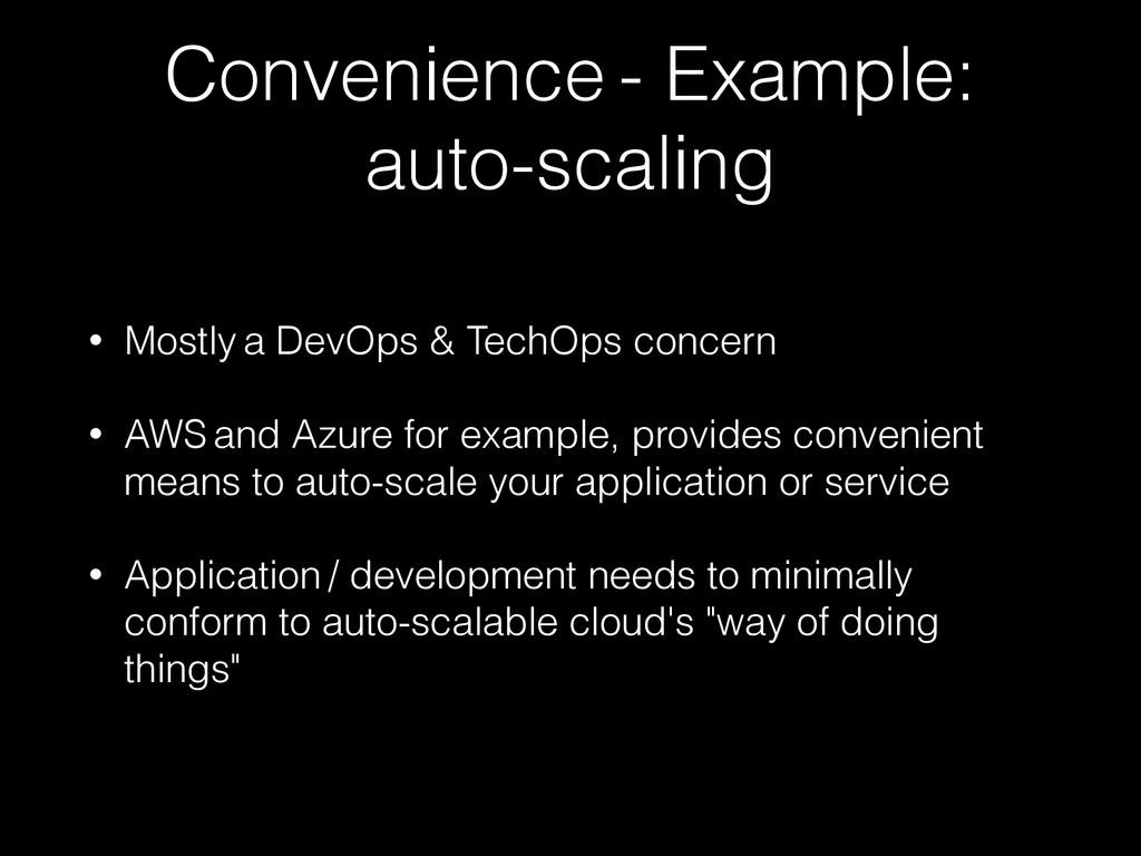 Convenience - Example: auto-scaling • Mostly a ...