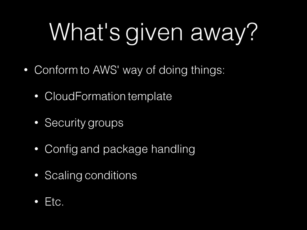 What's given away? • Conform to AWS' way of doi...
