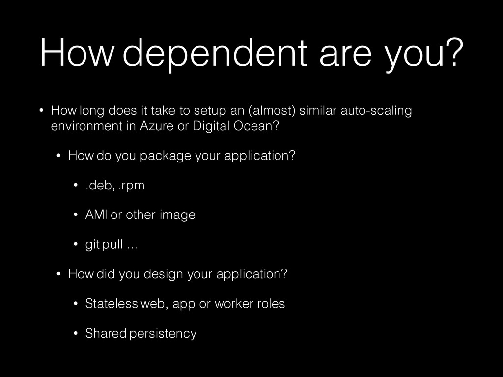 How dependent are you? • How long does it take ...